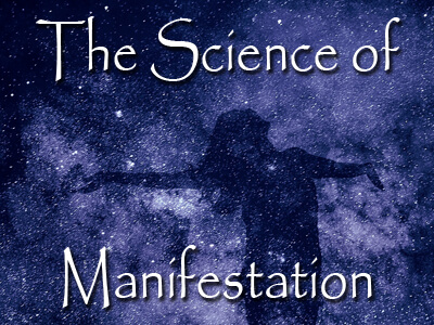 The Science of Manifestation